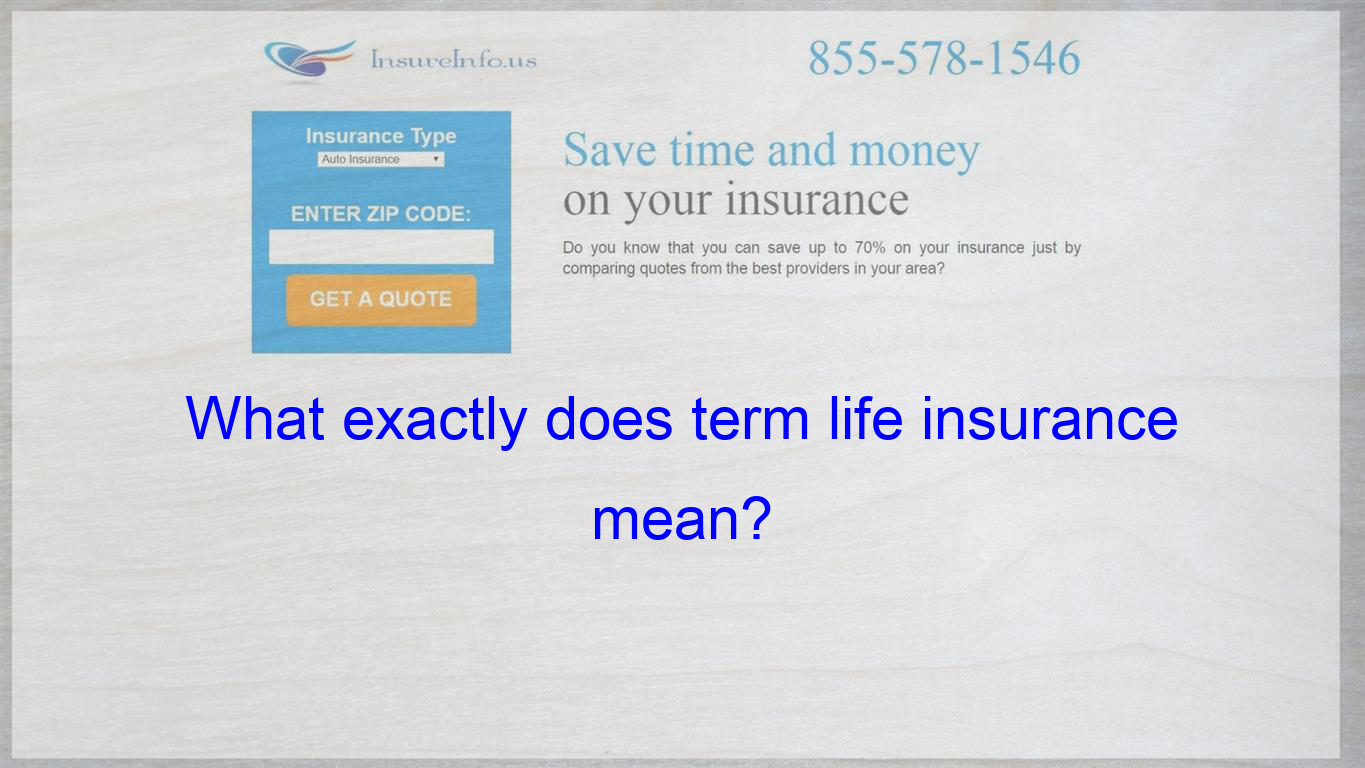 What Exactly Does Term Life Insurance Mean Life Insurance Quotes Compare Quotes Insurance Quotes