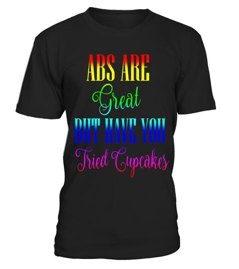 """# Abs are Great But Have You Tried Cupcakes Fitness Tshirt .  Special Offer, not available in shops      Comes in a variety of styles and colours      Buy yours now before it is too late!      Secured payment via Visa / Mastercard / Amex / PayPal      How to place an order            Choose the model from the drop-down menu      Click on """"Buy it now""""      Choose the size and the quantity      Add your delivery address and bank details      And that's it!      Tags: Abs are Great But Have You…"""