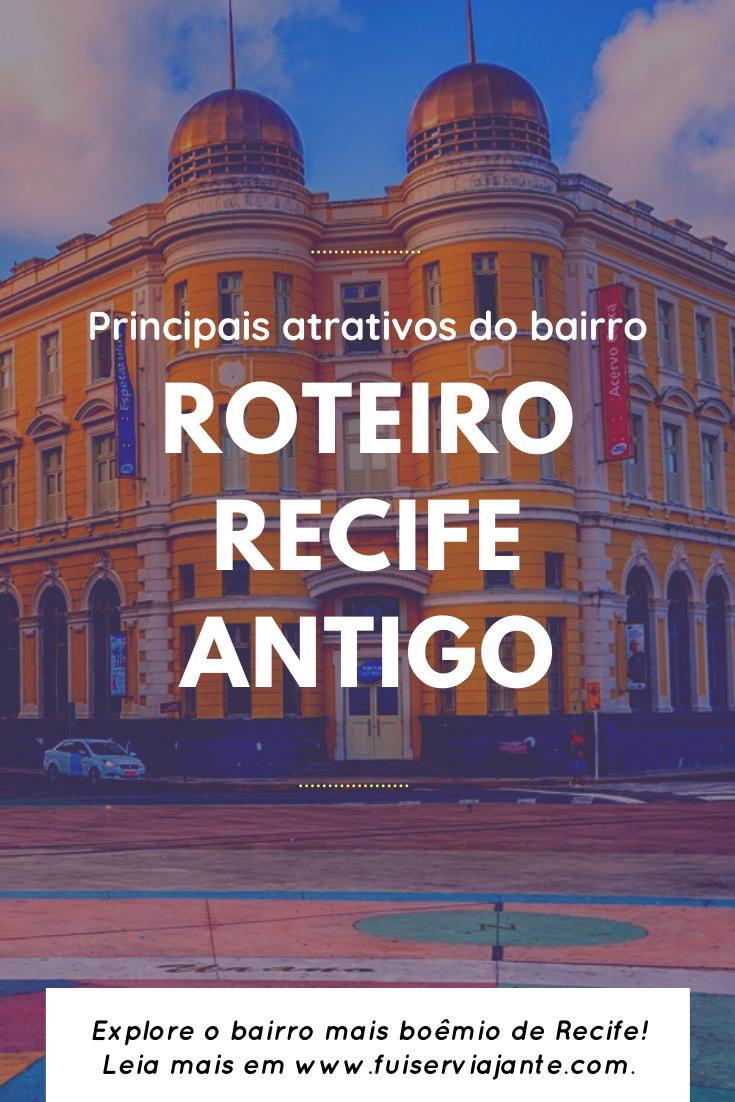 O que fazer no Recife Antigo: 7 atrações imperdíveis e
