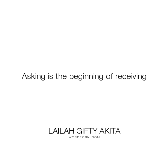 """Lailah Gifty Akita - """"Asking is the beginning of receiving"""". faith, fate, destiny, christian, purpose, advice, believe, questions, pray, ask, receive, seeking, daily-inspiration, answers-to-prayers, seeking-god, believe-and-achieve, wise-word, seeking-success, begin-again-wisdom"""