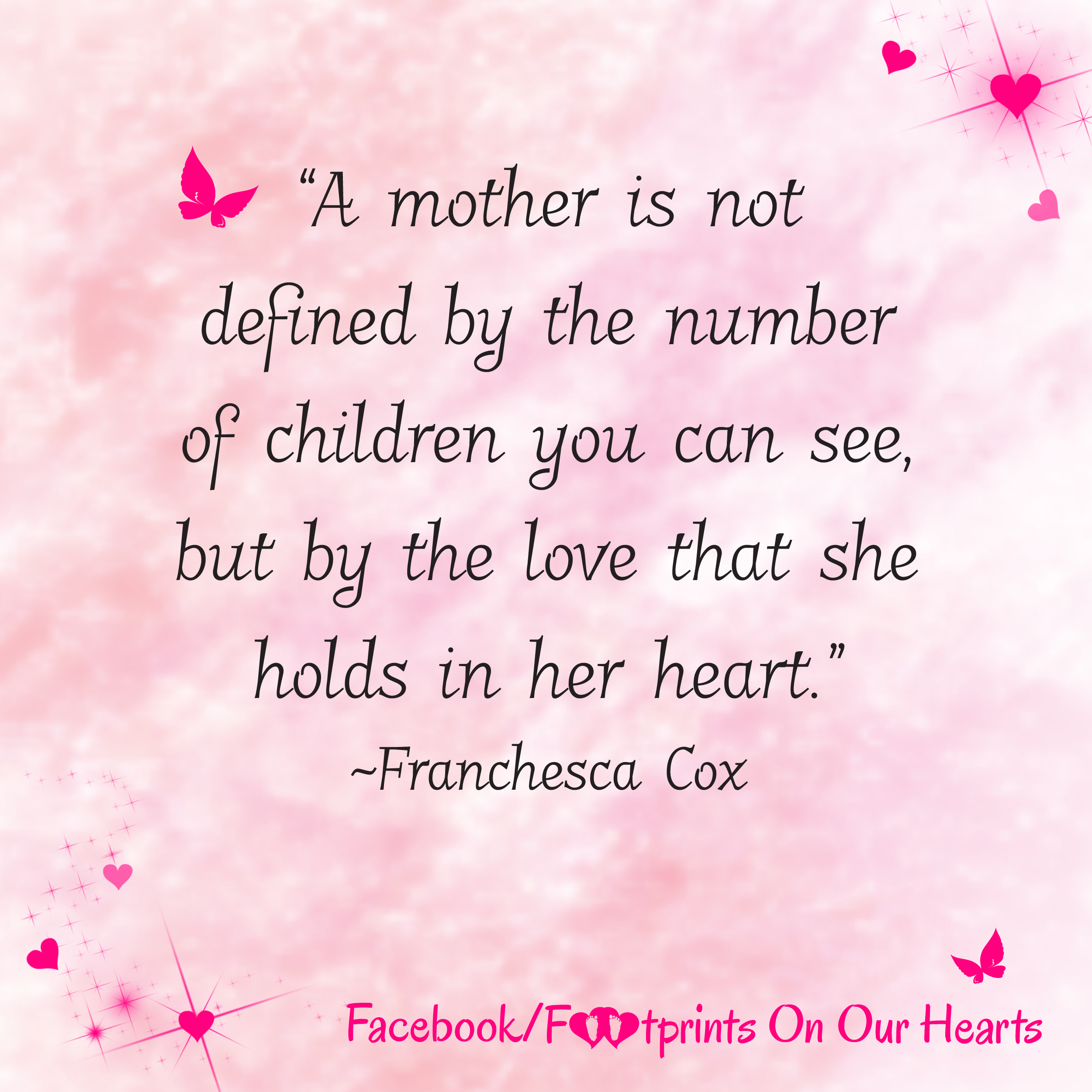 """A mother is not defined by the number of children you can see but by the love that she holds in her heart"