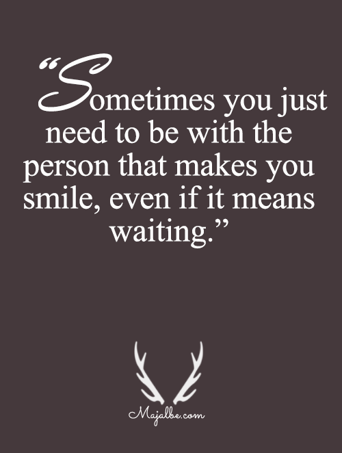 Make It Worth The Wait Love Quotes Waiting Quotes Make You Happy Quotes Make Me Smile Quotes