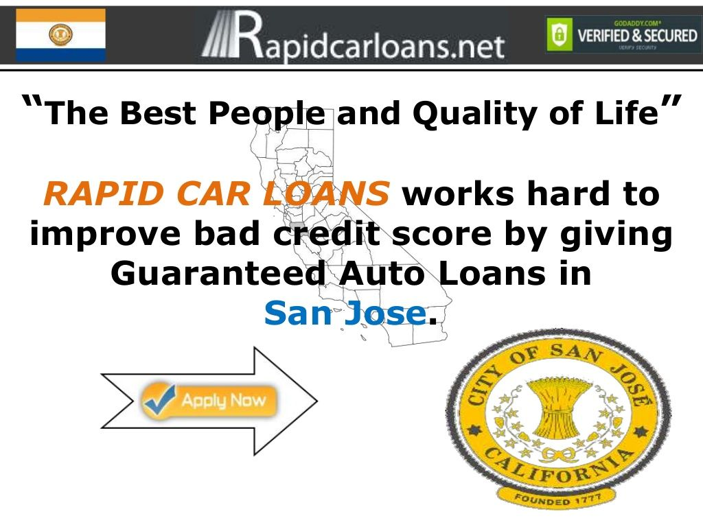 San Jose Bad Credit Auto Loans No Money Down Low Rates Guaranteed Instant Approval Bad Credit Bad Credit Score Car Loans