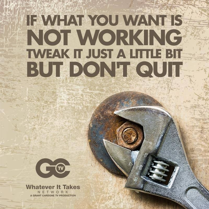 If what you want is not working, tweak it just a little bit but dont quit- grant cardone motivational quotes
