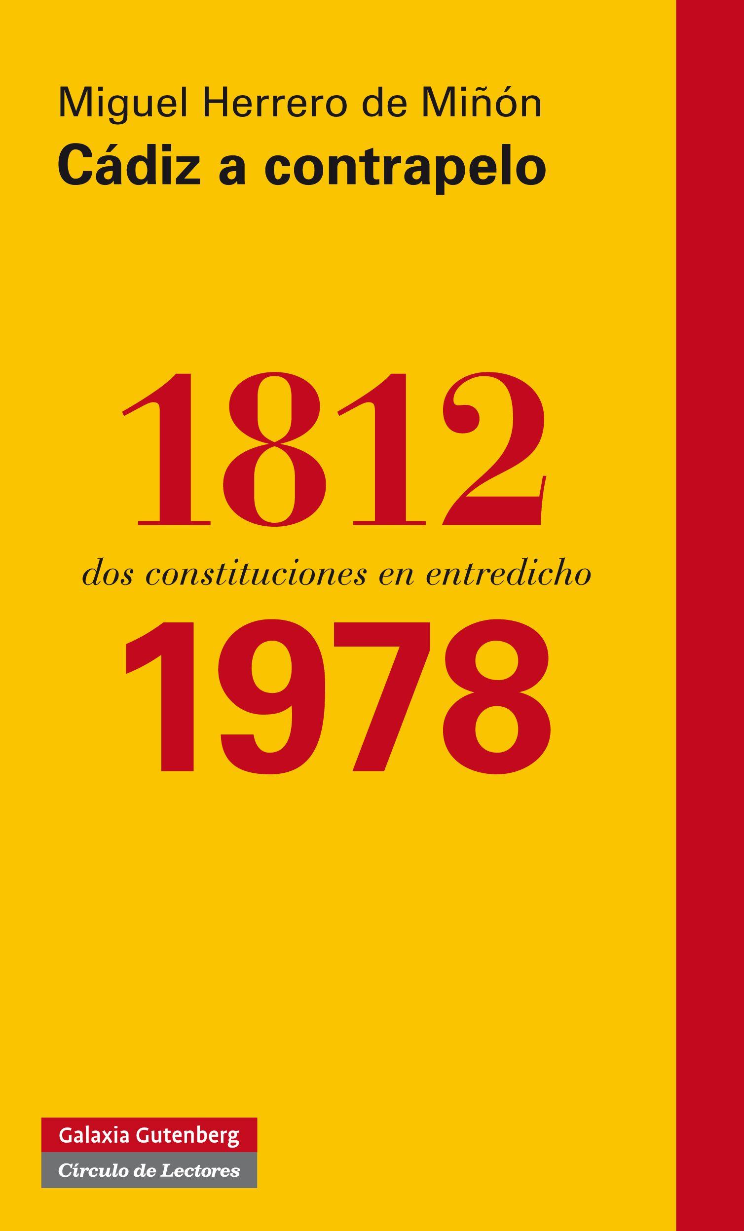 Herrero de Miñón, Miguel Cádiz a contrapelo : 1812-1978 : dos constituciones en entredicho. Círculo de Lectores, 2013
