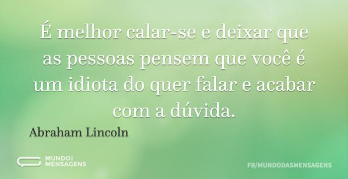 É melhor calar-se e deixar que as pessoa - Frases de Abraham Lincoln - Mundo das Mensagens