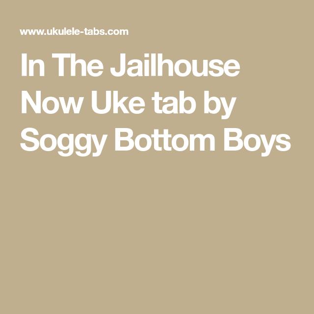 In The Jailhouse Now Uke Tab By Soggy Bottom Boys Ukulele