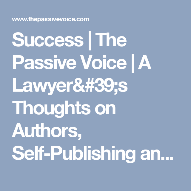 Success | The Passive Voice | A Lawyer's Thoughts on Authors, Self-Publishing and Traditional Publishing