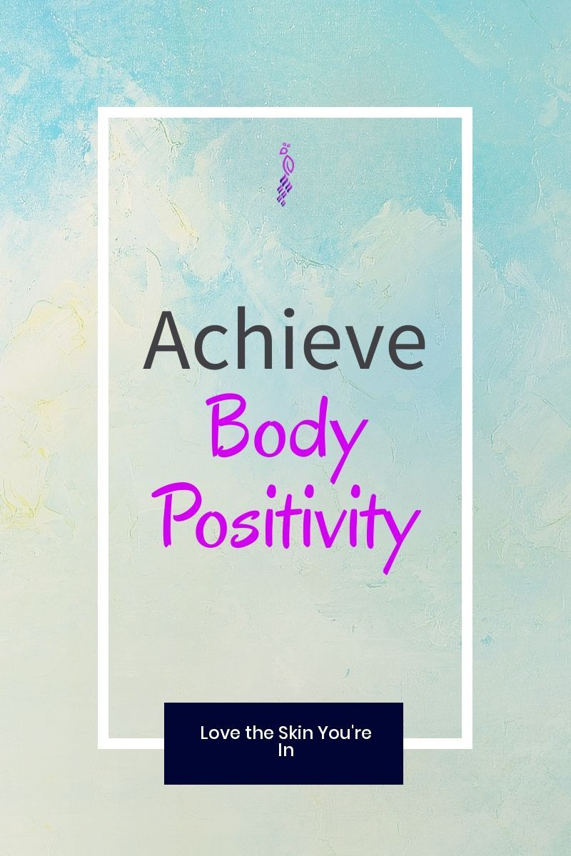 Body Positivity How To Love The Skin You Re In Positivity Encouragement Quotes Positive Inspiration