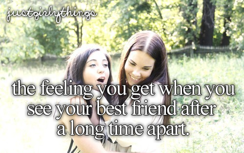 The Feeling You Get When You See Your Best Friend After A