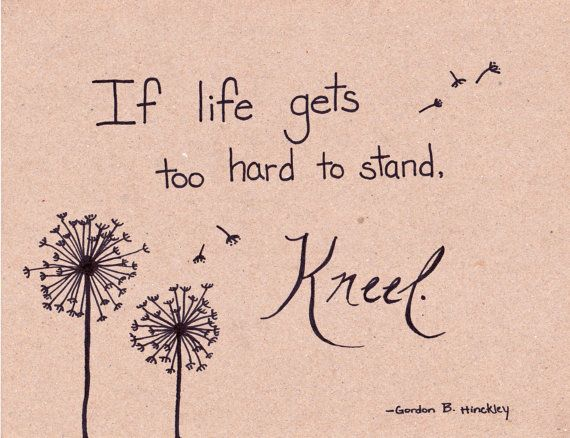 Gordon B Hinckley Quote When Life Gets Too Hard To By Handstolearn