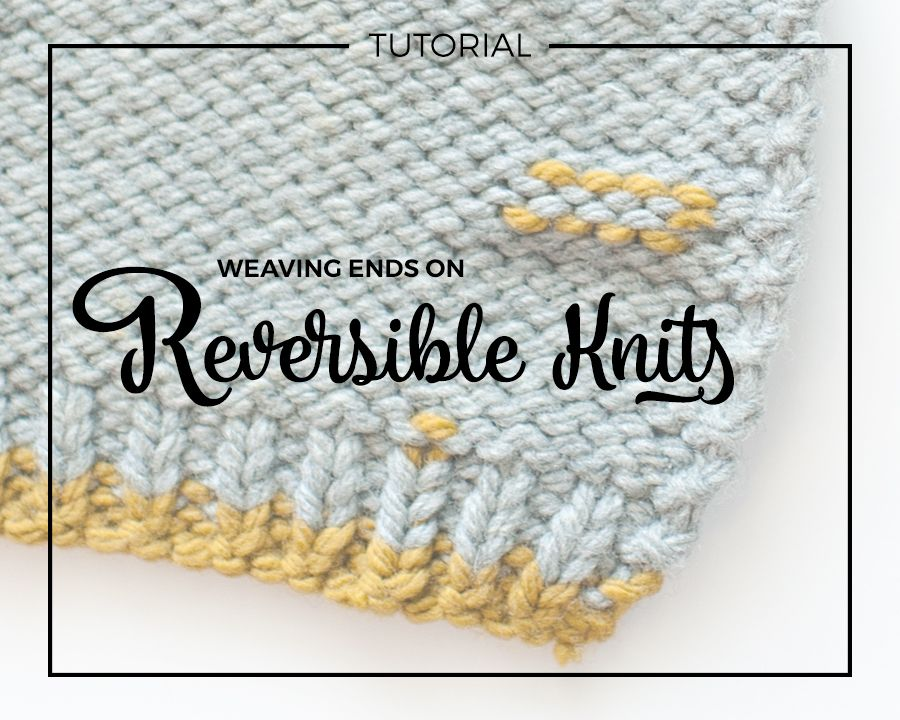 Weaving Ends On Reversible Knits | Carina Spencer | Knit & Crochet ...