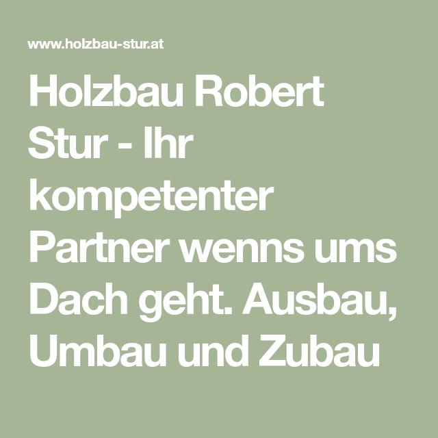 Holzbau Robert Stur Ihr Kompetenter Partner Wenns Ums Dach Geht Ausbau Umbau Und Zubau Holzbau Bau Und Holz