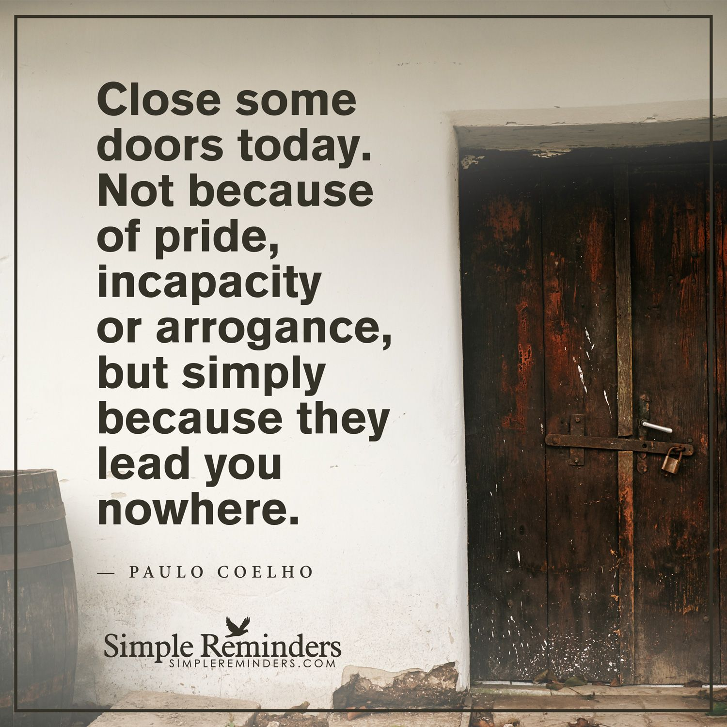 Close some doors today by Paulo Coelho  Reminder quotes, Paulo
