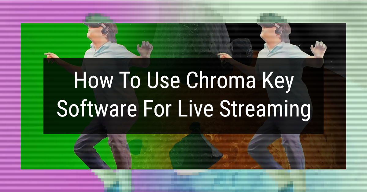 How To Use Chroma Key Software For Live Streaming OBS