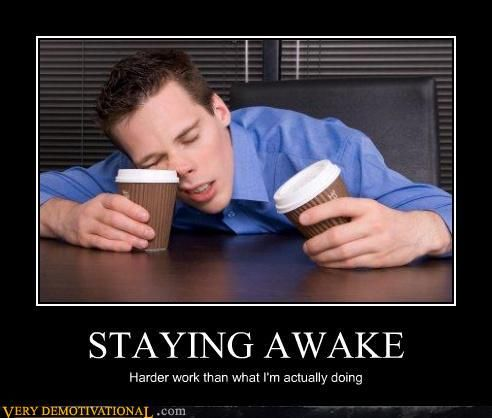 Sleeping Is No Mean Art: For Its Sake One Must Stay Awake All Day.  How To Stay Awake At Work