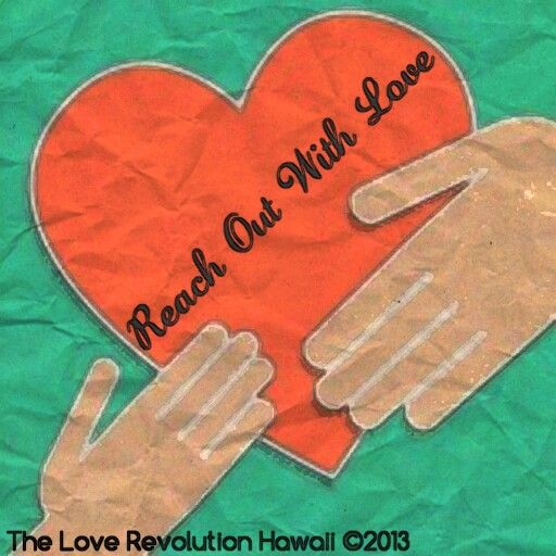 """Reach Out With Love.""  - The Love Revolution Hawaii"