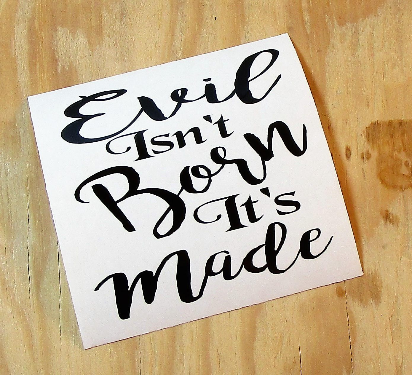 Evil Isnt Born Its Made Vinyl Decal Coffee Mug Decal Wine - How to make vinyl decals