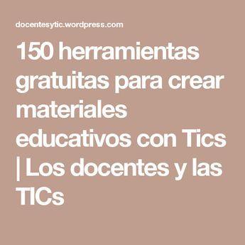 150 Herramientas Gratuitas Para Crear Materiales Educativos Con Tics Material Educativo Educacion Aplicaciones Para Educación