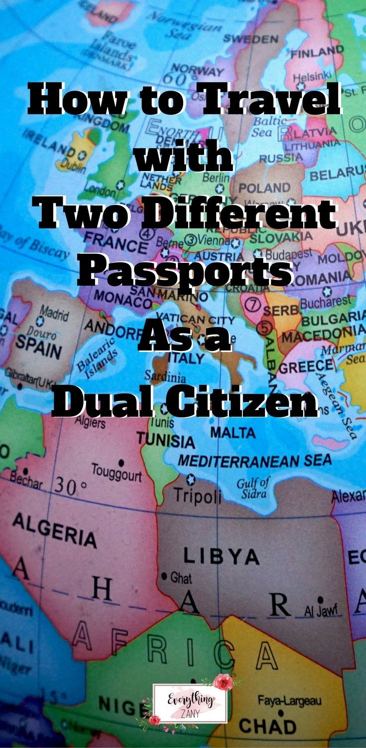 How To Travel With Two Different Passports As A Dual Citizen Travel Tips And Advice Travel Tips Travel Travel Articles