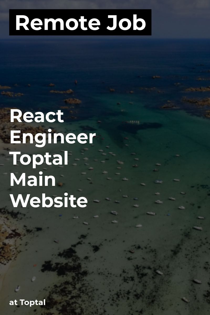 Remote React Engineer Toptal Main Website at Toptal