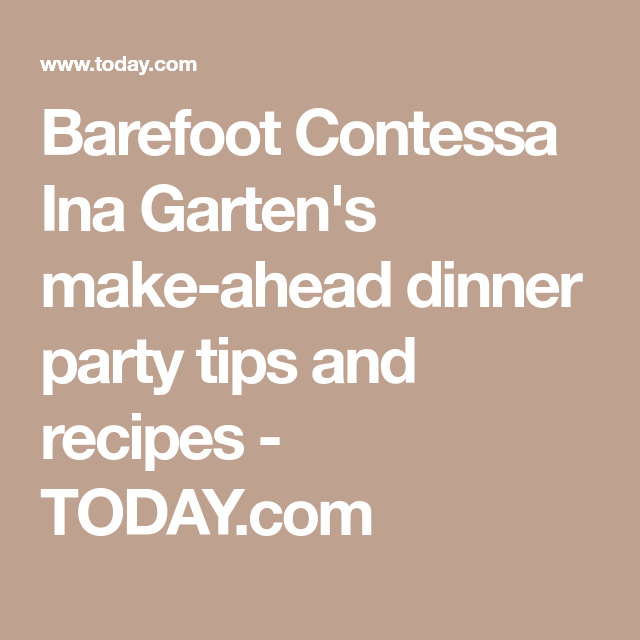 Make Ahead Dinner Party Ideas Part - 42: Barefoot Contessa Ina Gartenu0027s Make-ahead Dinner Party Tips And Recipes -  TODAY.com