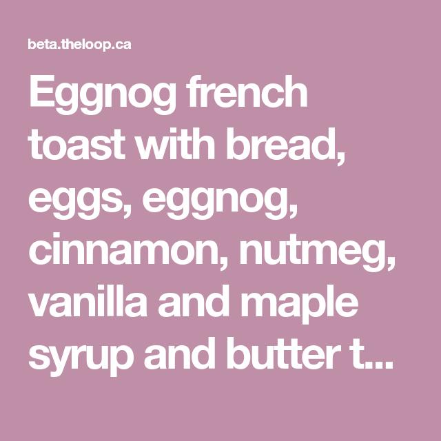 Eggnog French Toast With Bread, Eggs, Eggnog, Cinnamon