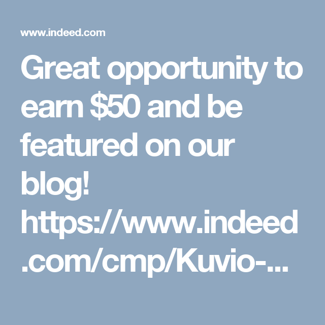 Great Opportunity To Earn 50 And Be Featured On Our Blog Https Www Indeed Com Cmp Kuvio Creative Llc Jobs Research Interviewee Eff9f Interviewee Blog Job