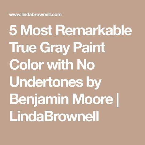 5 Most Remarkable True Gray Paint Color With No Undertones By Benjamin Moore Lindabrownell