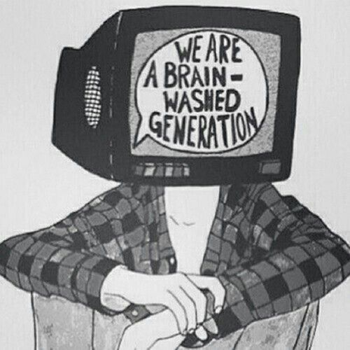 We are a brain-washed generation.