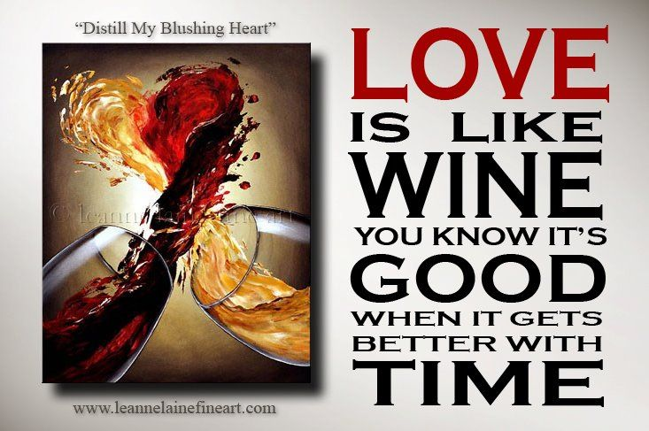 Love Is Like Wine You Know It S Good When It Gets Better With