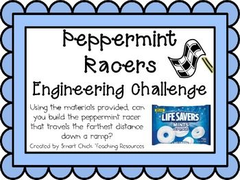 Engineering Challenge:Using the materials provided, can you build the peppermint racer that travels the farthest distance down a ramp?Materials: (per classroom)Life Savers PeppermintsCraft (popsicle) SticksCoffee Stirrer StrawsDrinking StrawsScissors and TapeIndex Cards*Ramp for the testing of the racers and measuring tape.This packet contains all the information you need to make this a great engineering activity in your classroom!