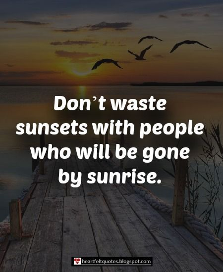 Quotes About Sunrise Entrancing Don't Waste Sunsets With People Who Will Be Gonesunrise Love .