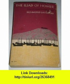Iliad of Homer. Translated by Richmond Lattimore (Phoenix ed.) Homer, Richmond Lattimore ,   ,  , ASIN: B0007HYRE6 , tutorials , pdf , ebook , torrent , downloads , rapidshare , filesonic , hotfile , megaupload , fileserve