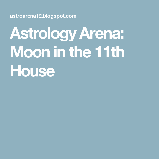 Astrology Arena: Moon in the 11th House | Astrology