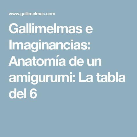 Gallimelmas e Imaginancias: Anatomía de un amigurumi: La tabla del 6 ...
