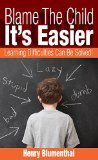 Free Kindle Book -  [Education & Teaching][Free] Blame The Child - It's Easier: Learning Difficulties Can Be Solved