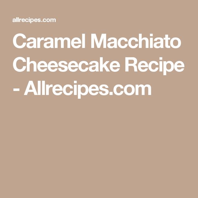 Caramel Macchiato Cheesecake Recipe - Allrecipes.com