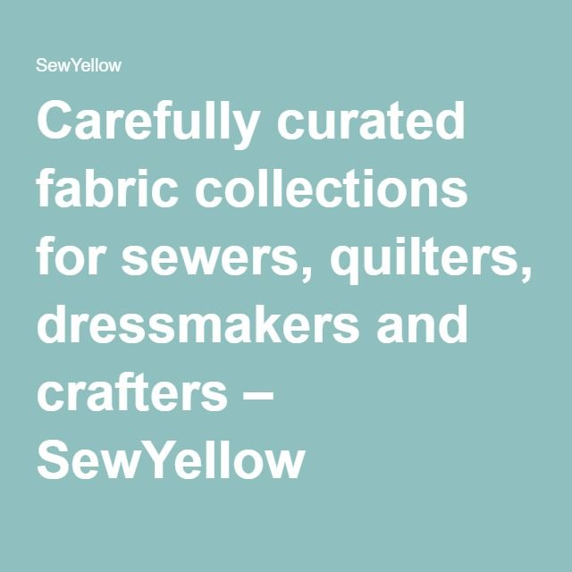 Carefully curated fabric collections for sewers, quilters, dressmakers and crafters – SewYellow