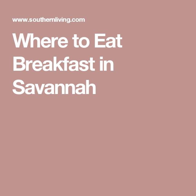 The Best Breakfast Spots In Savannah