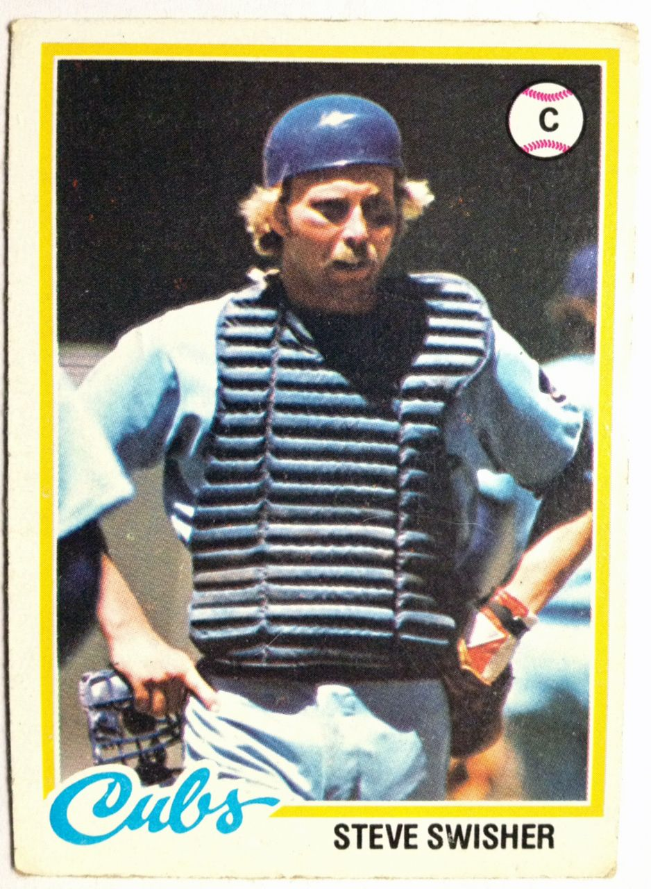 Steve Swisher, Chicago Cubs, 1978 Topps (Nick's dad).