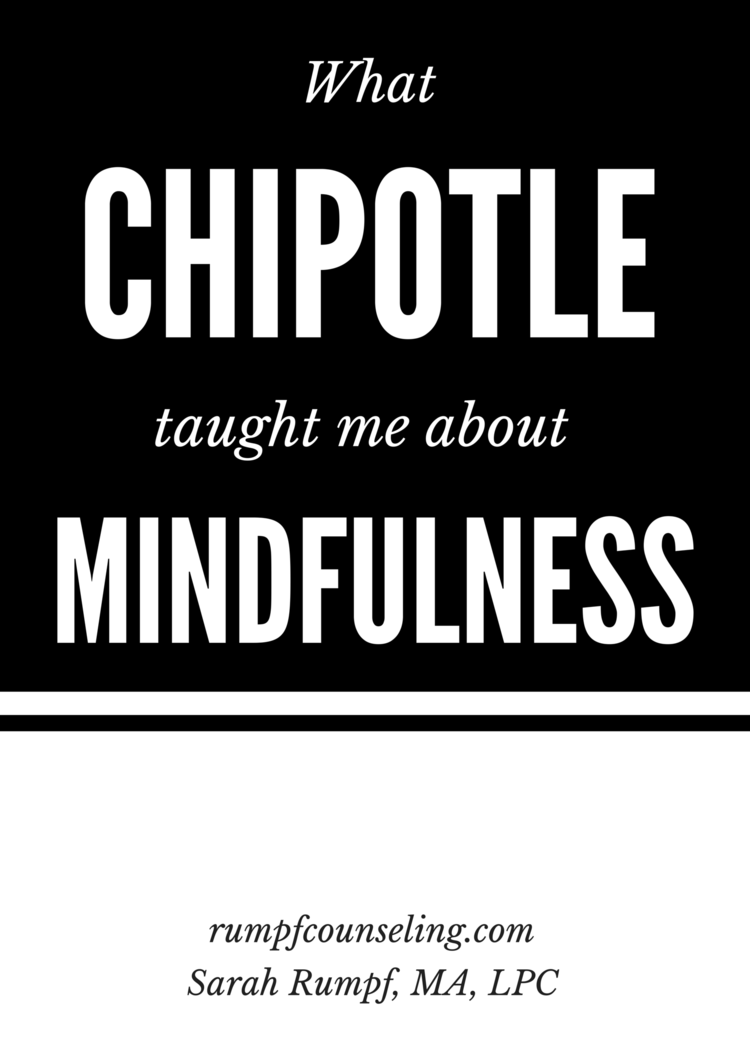 What Chipotle taught me about mindfulness #mentalhealth #counseling #mindfulness #chipotle