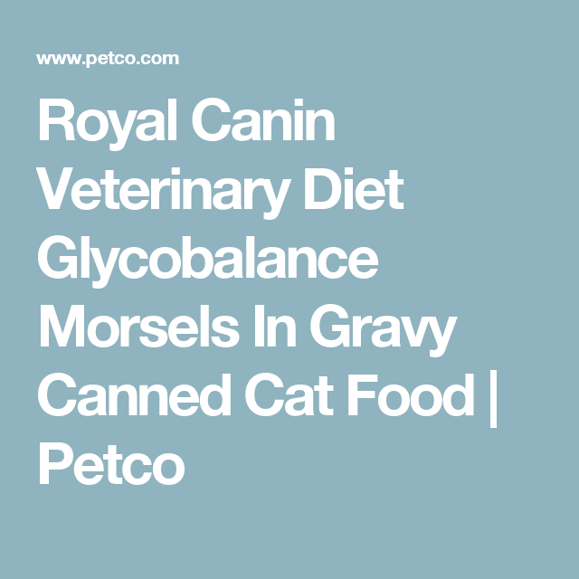 Royal Canin Glycobalance Wet Cat Food 3 Oz Case Of 24 Petco Dry Dog Food Dog Food Recipes Canned Cat Food