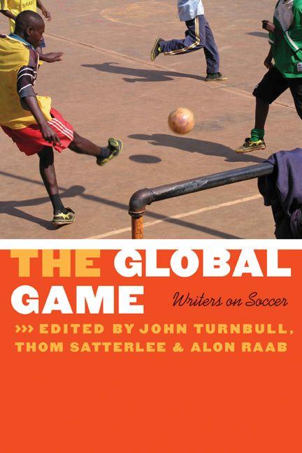 John Turnbull, Thom Satterlee, and Alon Raab (eds.), The Global Game: Writers on Soccer.