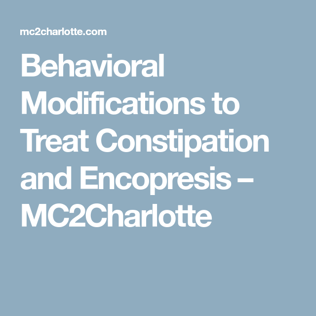 Behavioral Modifications to Treat Constipation and