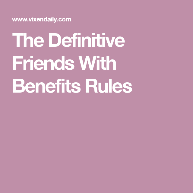 The Definitive Friends With Benefits Rules Friends With Benefits Fwb Rules Benefit