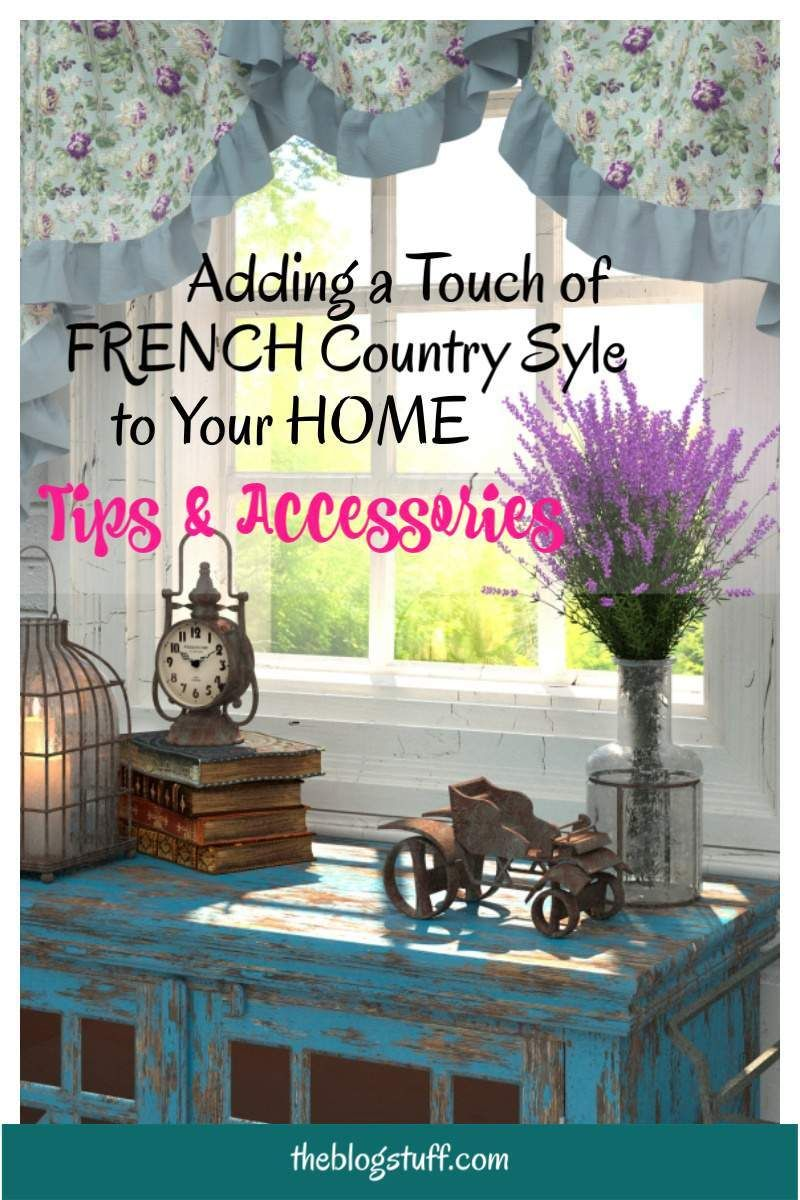 French Country Style Accessories Decorating Tips For A Provencal Look French Country Style Country Farmhouse Decor Country Style Decor