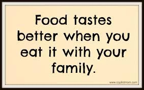 Food Tastes Better When You Eat It With Your Family Food Quote