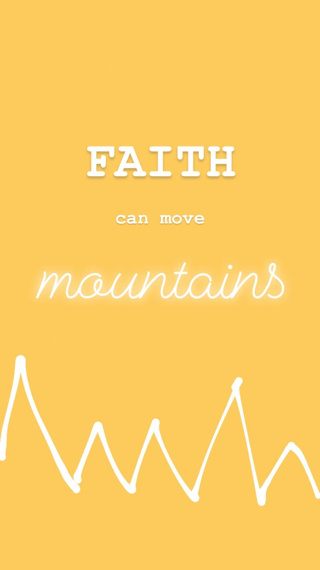 Faith Can Move Mountains Move Mountains Faith Iphone Background