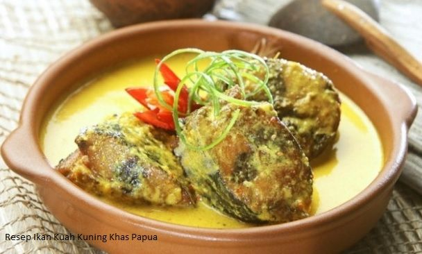 Resep Masakan Ikan Kuah Kuning Khas Papua Yang Enak Dan Nikmat Resep Masakan Resep Masakan